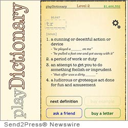 CHICAGO, Ill. (SEND2PRESS NEWSWIRE) -- BiBa Soft, a small app development company, has reinvented how we use the dictionary by turning it into a fun interactive word game. Play Dictionary shows a definition of a word from the dictionary then asks you to figure that word out using the least amount of definitions.